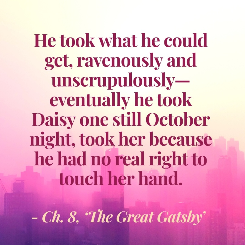 he took what he could get ravenously and unscrupulously great Gatsby jay daisy