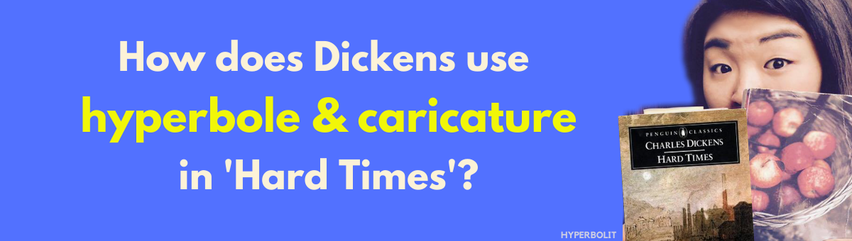 how does Charles dickens use hyperbole and caricature in hard times?