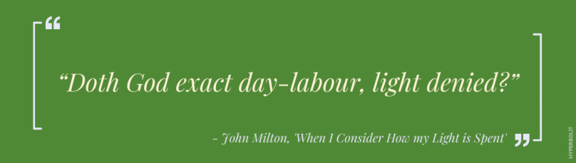 doth god exact day-labour, light denied? John milton