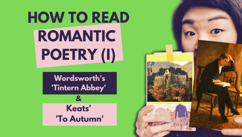 how to read romantic poetry Wordsworth tintern abbey Keats to autumn