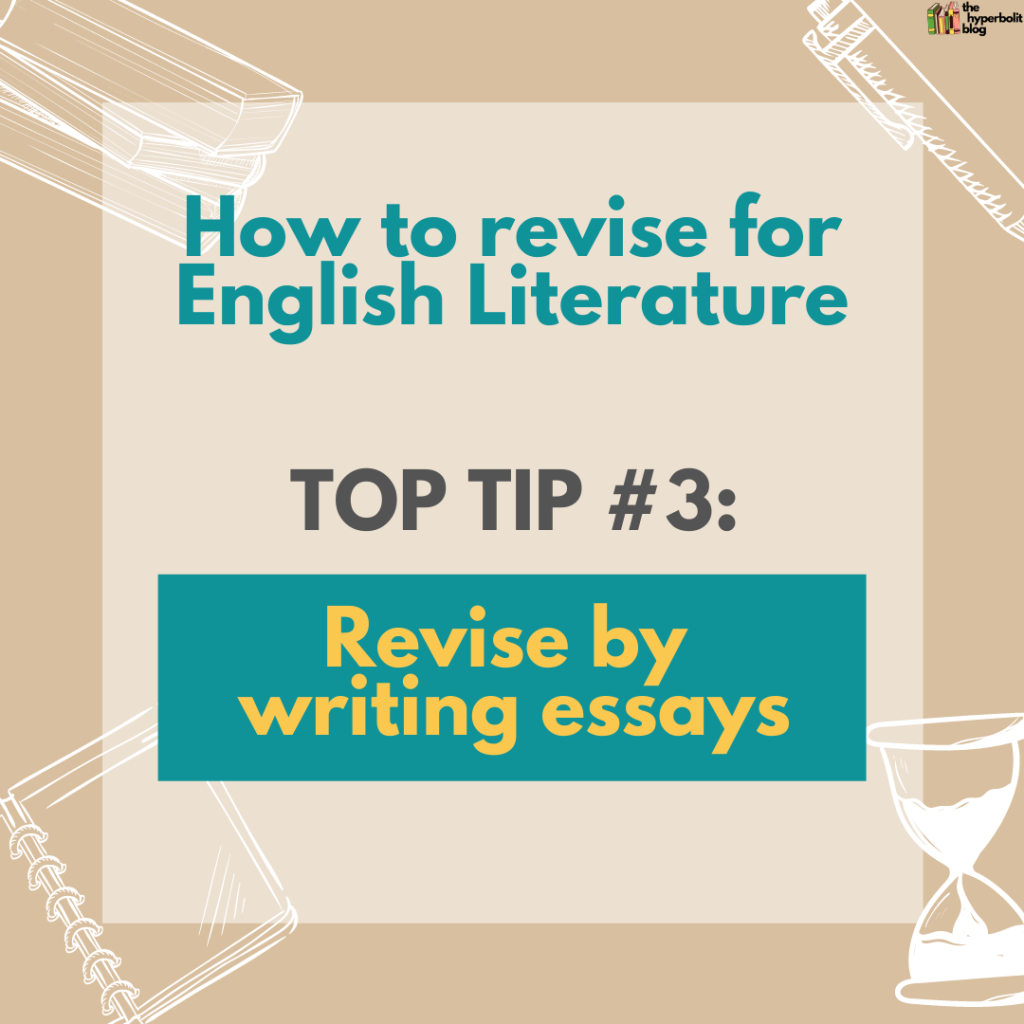 how to revise for English literature top tip revise by writing essays