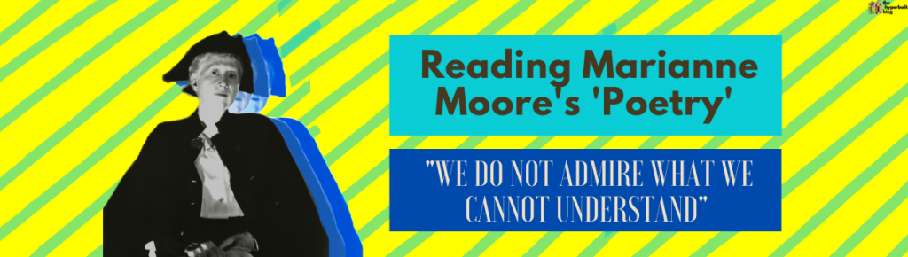 Marianne Moore poetry we do not admire what we cannot understand analysis summary